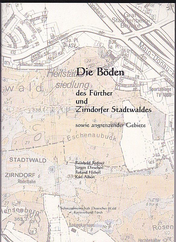 Roßner, Reinhold, Dirschel, Jürgen und Albert, Karl Die Böden des Fürther und Zirndorfer Stadtwaldes sowie angrenzende Gebiete