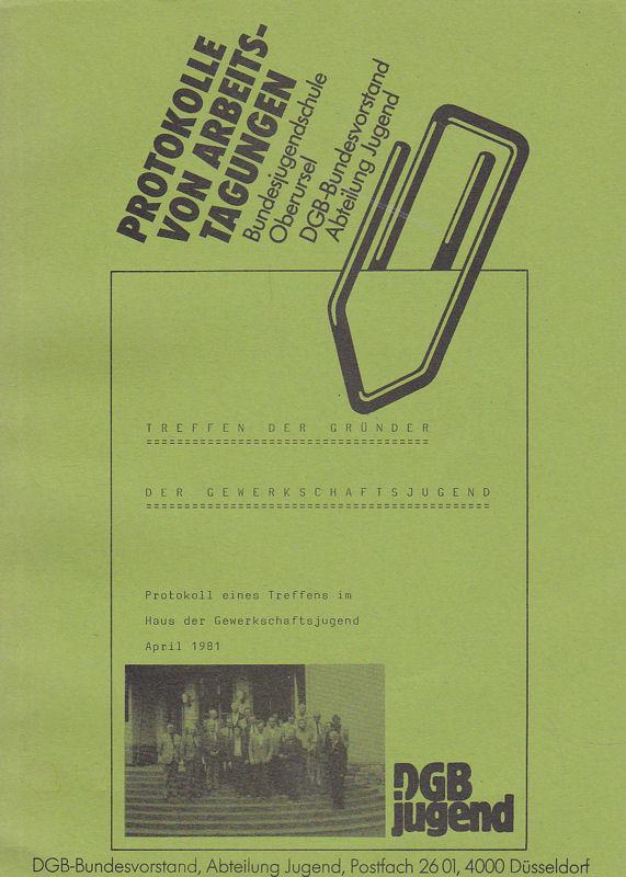 DGB-Bundesvorstand, Abteilung Jugend (Hrsg) Treffen der Gründer der Gewerkschaftsjugend. Protokoll eines Treffens im Haus der Gewerkschaft, April 1981