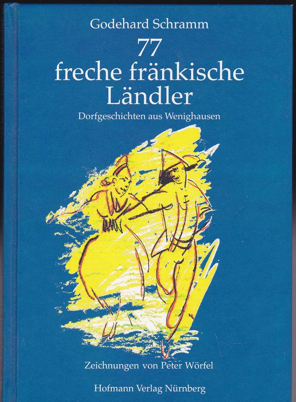 Schramm, Godehard 77 freche fränkische Ländler. Dorfgeschichten aus Wenighausen