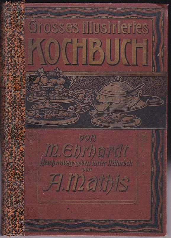 Erhardt, M. und Mathis, A. Großes illustriertes Kochbuch für den einfachen bürgerlichen und feineren Tisch
