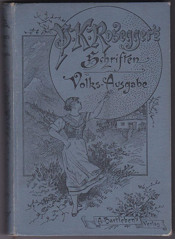 Rosegger, Peter Jakob, der Letzte. Eine Waldbauerngeschichte aus unseren Tagen. Volks-Ausgabe