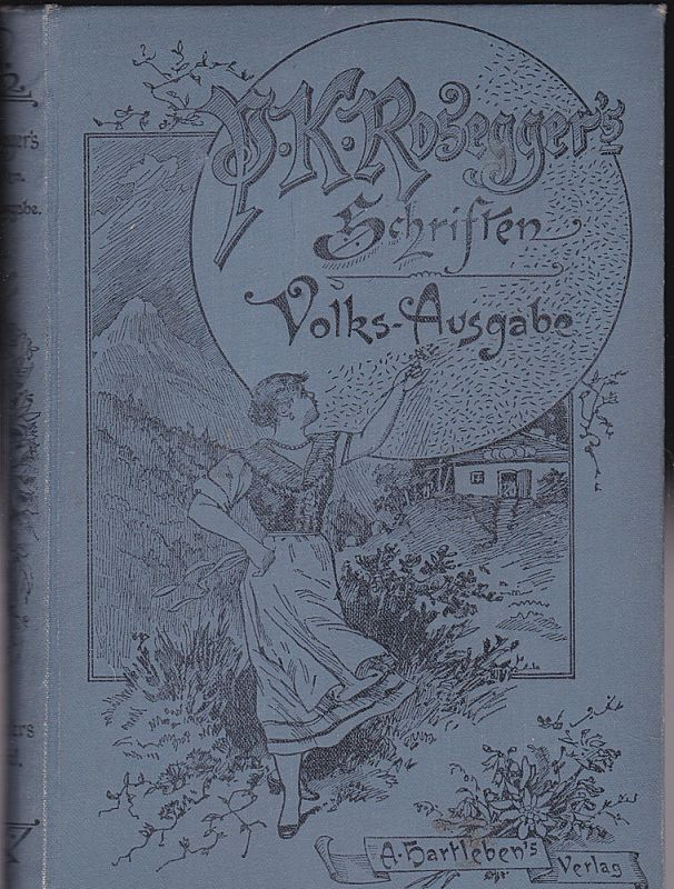 Rosegger, Peter Heidepeter's Gabriel. Eine Geschichte in zwei Büchern. Volks-Ausgabe