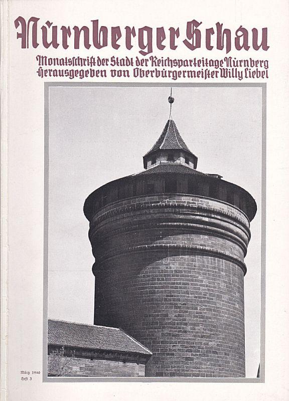 Liebel, Willy (Hrsg.) Nürnberger Schau. Heft 3 März 1940. Monatsschrift der Stadt der Reichsparteitage