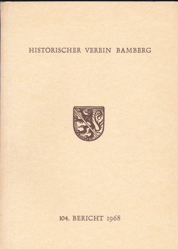 Bauer, Lothar und Bittner, Franz im Auftrag des Historischen Vereins Bamberg, (Hrsg.) 104. Bericht des Historischen Vereins für die Pflege der Geschichte des ehemaligen Fürstbistums Bamberg