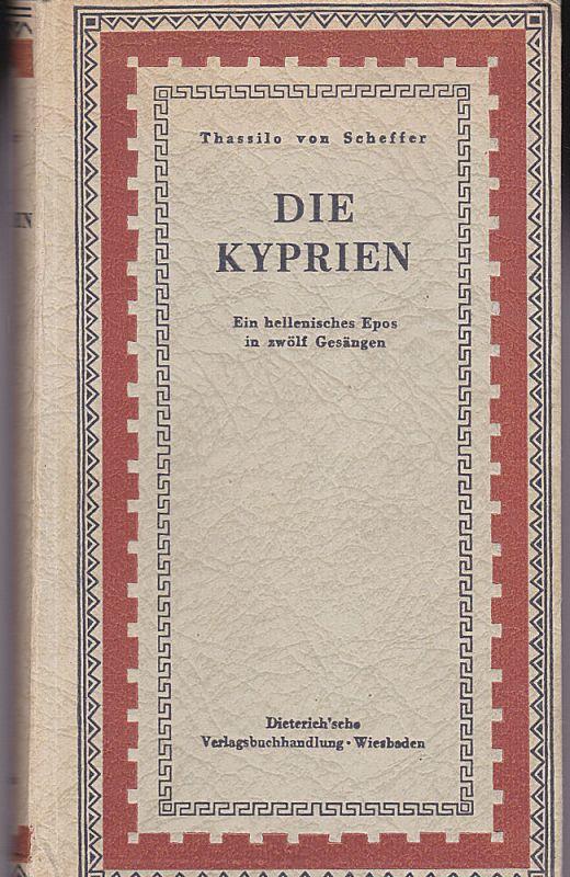 Scheffer, Thassilo von Die Kyprien. Ein hellenisches Epos in zwölf Gesängen. Neu geschaffen von Thassilo von Scheffer