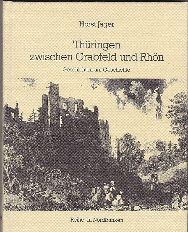 Jäger, Horst Thüringen zwischen Grabfeld und Rhön. Geschichten um Geschichte