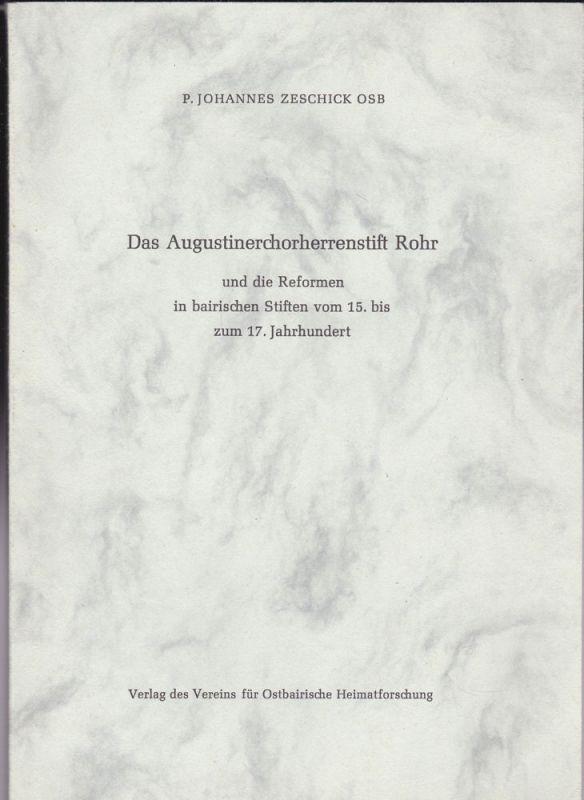 Zeschick, P. Johannes Das Augustinerchorherrenstift Rohr und die Reformen in bairischen Schriften vom 15. bis zum 17. Jahrhundert