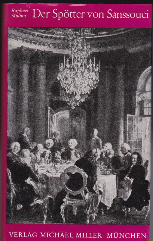 Molina, Raphael Die Spötter von Sanssouci. Friedrich der Große, privat, anekdotisch, historisch