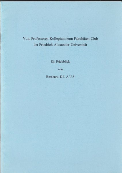 Klaus, Bernhard Von Professoren-Kollegium zum Fakultäten-Club der Friedrich-Alexander-Universität