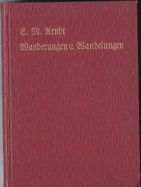 Arndt, Ernst Moritz Meine Wanderungen und Wandelungen mit dem Reichsfreiherrn Heinrich Karl Friedrich von Stein