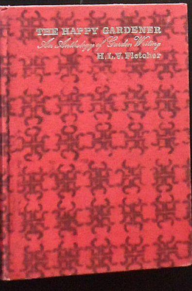Fletcher, HLV (Ed.) The Happy Gardener, an anthology of Garden Writing