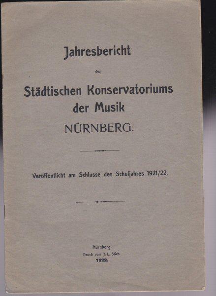 Jahresbericht des Städtischen Konservatoriums der Musik Nürnberg, veröffentlicht am Schlusse des Schuljahres 1921/1922