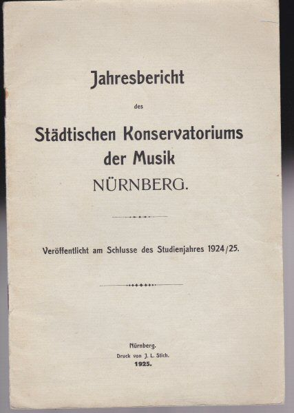 Jahresbericht des Städtischen Konservatoriums der Musik Nürnberg, veröffentlicht am Schlusse des Schuljahres 1924/1925