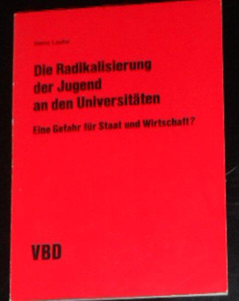 Laufer, Heinz Die Radikalisierung der Jugend an den Universitäten, eine Gefahr für Staat und Wirtschaft?