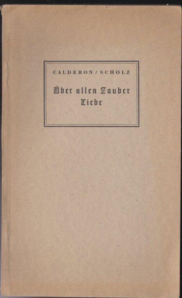 Calderon / Scholz Über allen Zauber Liebe