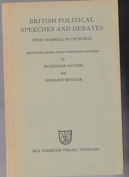 Gauger, Hildegard & Metzger, Hermann (Eds.) British Politcal Speeches and Debates, From Cromwell to Churchill