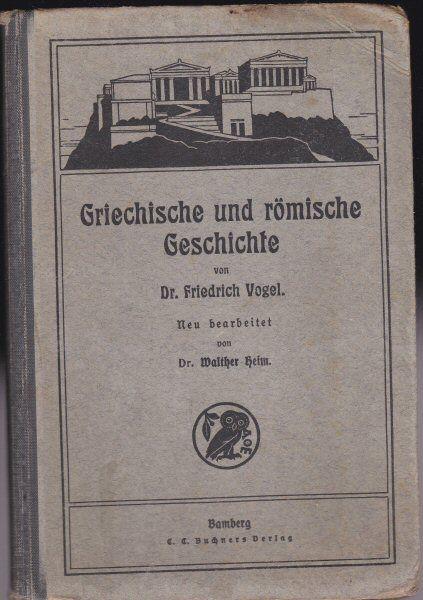 Vogel, Friedrich (bearbeitet von Heim, Walther) Griechische und römische Geschichte