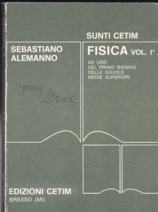 Cetim, Sunti & Alemanno, Sebastiano Fisica Vol. 1, Ad Uso, Del Primo Biennio, Delle Scuole, Medie Superiori