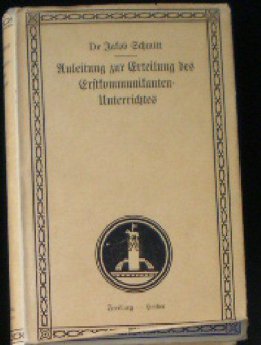 Schmitt, Jakob Anleitung zur Erteilung des Erstkommunikanten-Unterrichtes