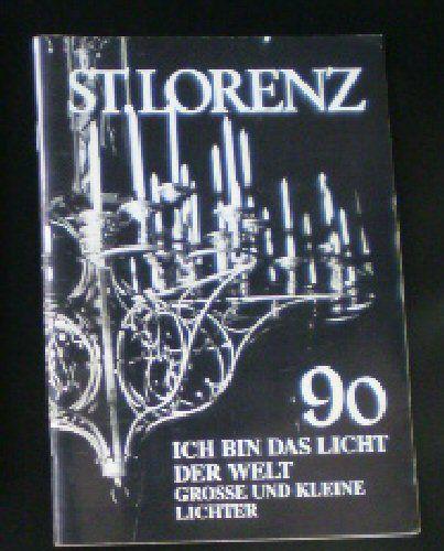 Althaus, Gerhard & Stolz, Georg (Eds.) St. Lorenz '90, Ich bin das Licht der Welt Grosse und Kleine (NF Nr. 35, Juli 1990)