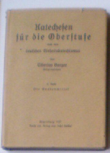 Burger, Tiberius Katechesen für die Oberstufe nach dem deutschen Einheitskatechismus 3. Band, Die Gnadenmittel