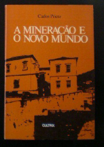 Prieto, Carlos A Mineracao e o novo Mundo