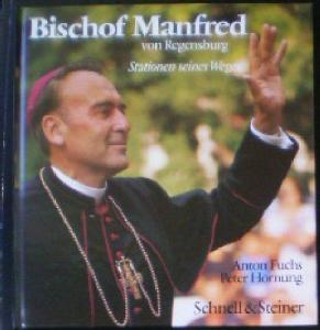 Fuchs, Anton & Hornung, Peter Bischof Manfred von Regensburg, Stationen seines Weges