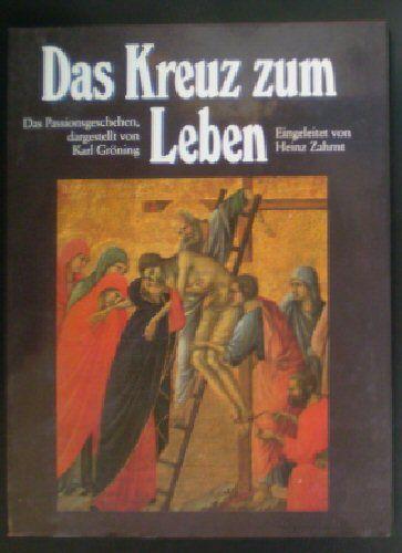 Gröning, Karl Das Kreuz zum Leben, Das Passionsgeschehe in Zeugnissen der abendländischen Kultur, Mit einem Vorwort von Heinz Zahrnt