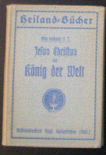 Cohausz, Otto Jesus Christus, der König der Welt, Ein Werbeschrift zum neuen Fest unseres Herrn Jesus Christus des Königs