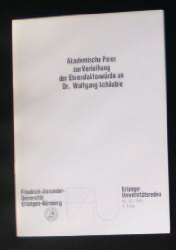 Schiemann, Gottfried et Al Akademische Feier zur Verleihung der Ehrendoktorwürde an Dr Wolfgang Schäuble