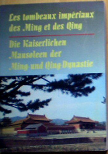 Wang, Tianxing & Shi, Yongnan (Eds.) Les tombeaux imperiaux des Ming et des Qing / Die Kaiserlichen Mausoleen der Ming- und Qing-Dynastie