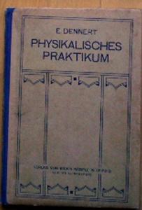 Dennert, E Das physikalische Praktikum, Eine Anleitung für propädeutische praktische Übungen in der Physik