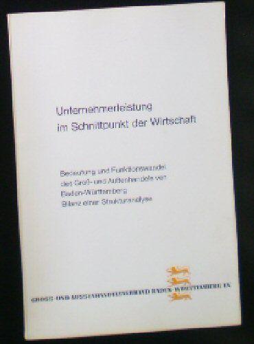 Unternehmerleistung im Schnittpunkt der Wirtschaft, Bedeutung und Funktionswandel des Groß- und Außenhandels von Baden-Württemberg, Bilanz einer Strukturanalyse