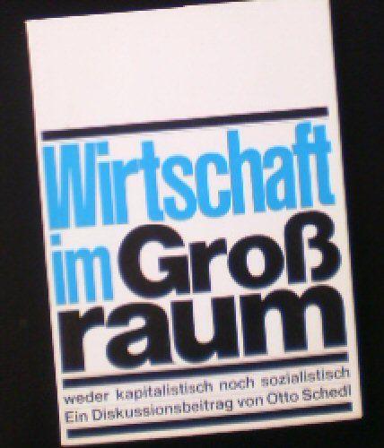 Schedl, Otto Wirtschaft im Großraum, Weder kapitalistisch noch sozialistich, Ein Diskussionsbeitrag