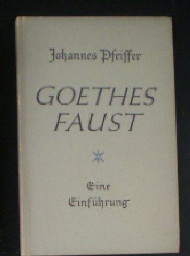 Pfeiffer, Johannes Goethes Faust, Eine Einführung