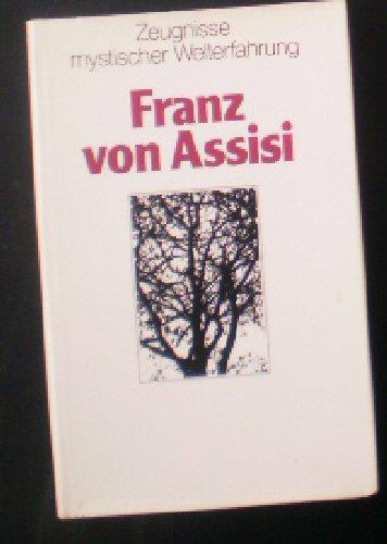 Franz von Assisi Zeugnisse mystischer Welterfahrung: Franz von Assisi
