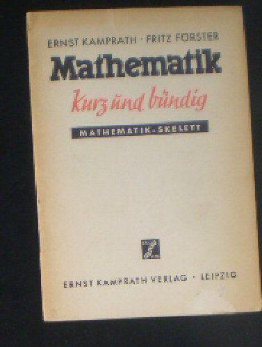 Kamprath, Ernst & Förster, Fritz Mathematik kurz und bündig, Mathematik-Skellett, Geometrie, Stereometrie, Arithmatik, Algebra und Trigonometrie