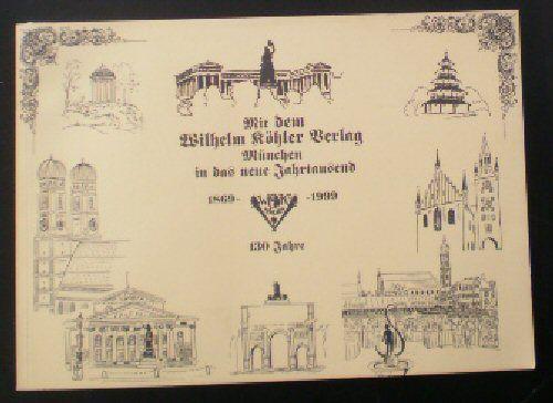 Mit dem Wilhelm Köhler Verlag München in das neue Jahrtausend, 1869-1999, 130 Jahre