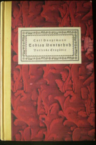 Hauptmann, Carl Tobias Buntschuh, Burleske Tragödie