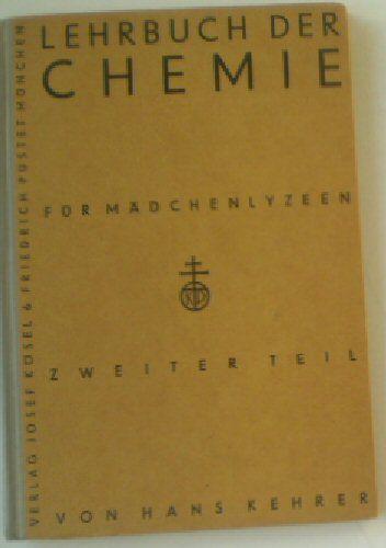 Kehrer, Hans Lehrbuch der Chemie für Mädchenlyzeen, 2. Teil, Lehrstoff der 6. Klasse
