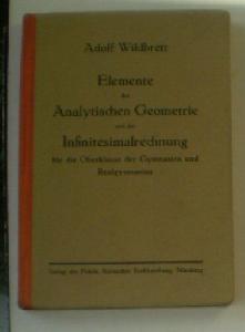 Wildbrett, Adolf Elemente der Analytischen Geometrie und der Infinitesimalrechnung für die Oberklasse der Gymnasien und Realgymhasien