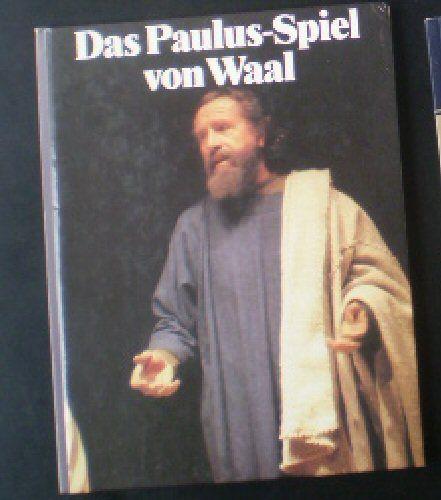 Zeidler, Ursula & Kneer, Bruno Lucas (Fotos); Emmerich, Elisabeth & Kobel, Otto (Text) Das Paulus-Spiel von Waal