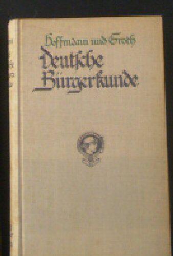Hoffmann, Georg & Groth, Ernst Deutsche Bürgerkunde, Kleines Handbuch des politisch Wissenswerten für jedermann