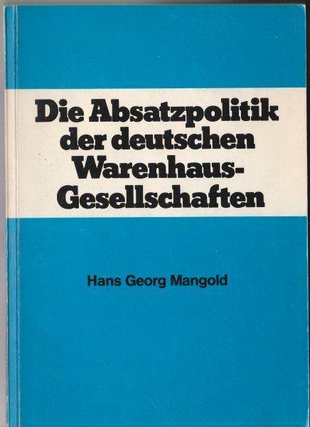 Mangold, Hans Georg Die Absatzpolitik der deutschen Warenhaus-Gesellschaften, Inaugural-Dissertation zur Erlangung des akademischen Grades eines Doktors der Wirtschafts- und Sozialwissenschaften