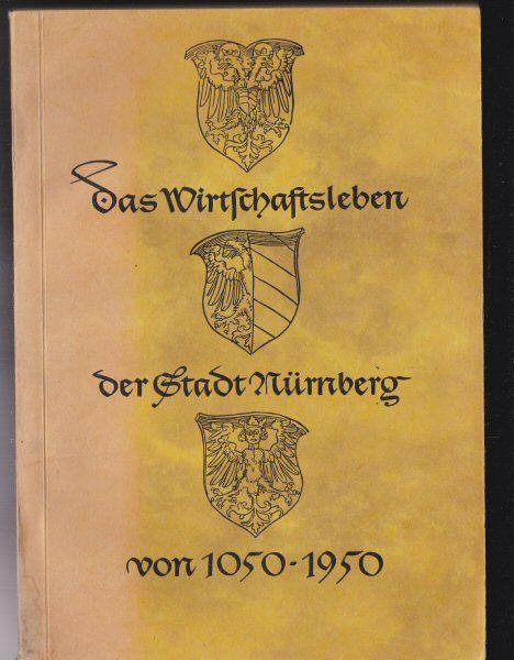 Seiler, Karl (Hrsg.) Nürnberger Wirtschaftsleben 1950, 900 Jahre Nürberger Wirschaft 1050 - 1950