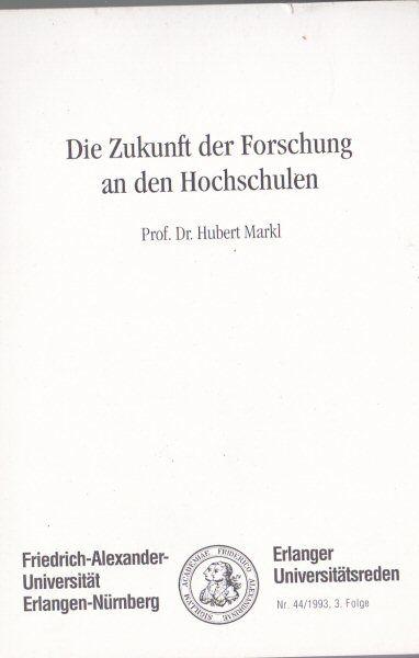 Markl, Hubert Die Zukunft der Forschung an den Hochschulen