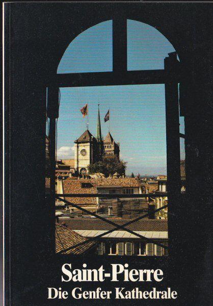 Bonnet, Charles; Fatio, Oliver & Genequand, Jean-Etienne Saint Pierre, Die Genfer Kathedrale