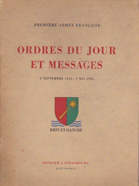 Premiere Armee Francaise Ordres du Jour et Messages, 3 Septembre 1944 - 9 Mai 1945