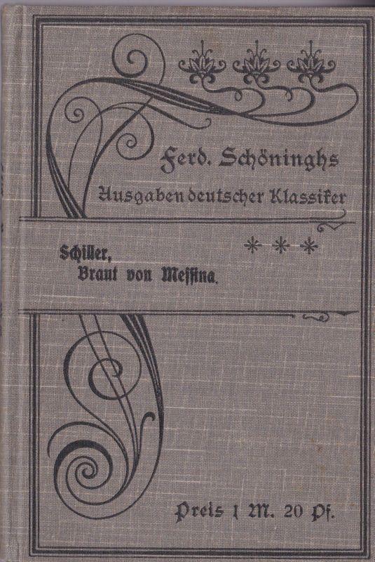 Schiller, Friedrich von Die Braut von Messina, Oder die feindliche Brüder, Ein Truaerspiel mit Chören