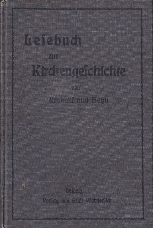 Reukauf, A & Heyn, E Lesebuch zur Kirchengeschichte mit Abriß der Kirchengeschichte für höhere Schulen, Evangelisches Religionsbuch Teil IV, Ausgabe B